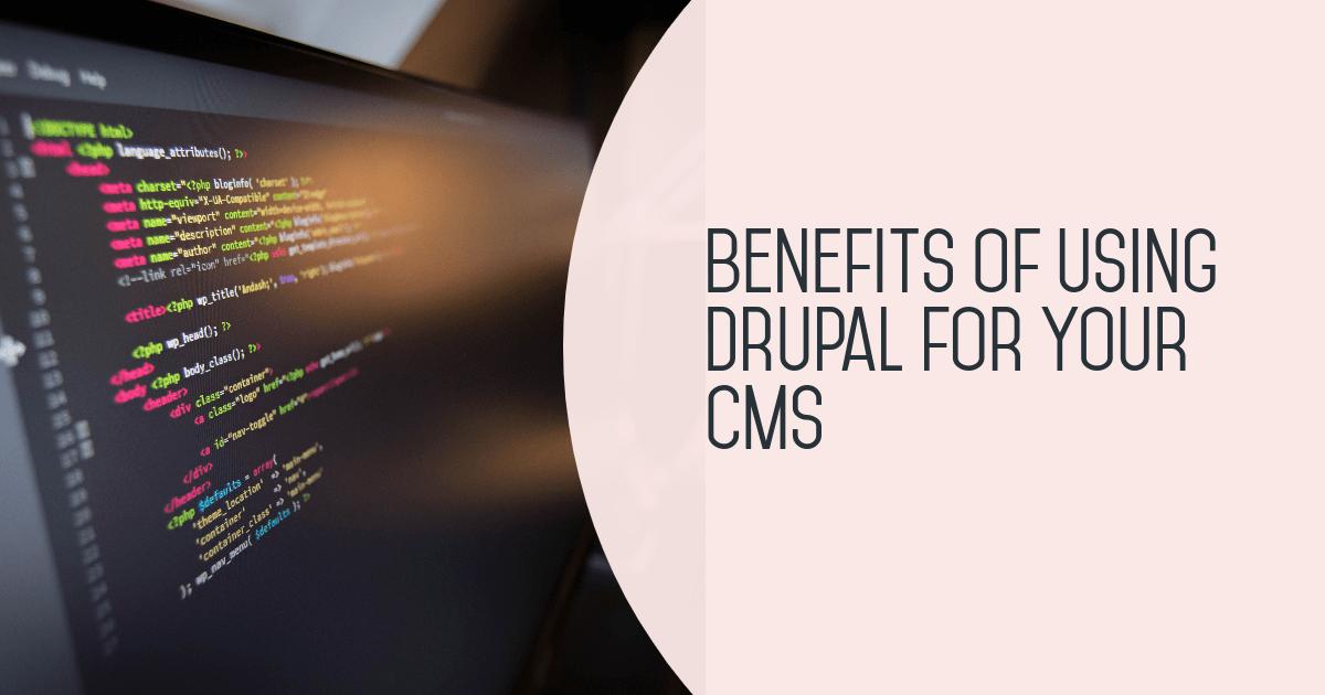 Benefits of Using Drupal CMS