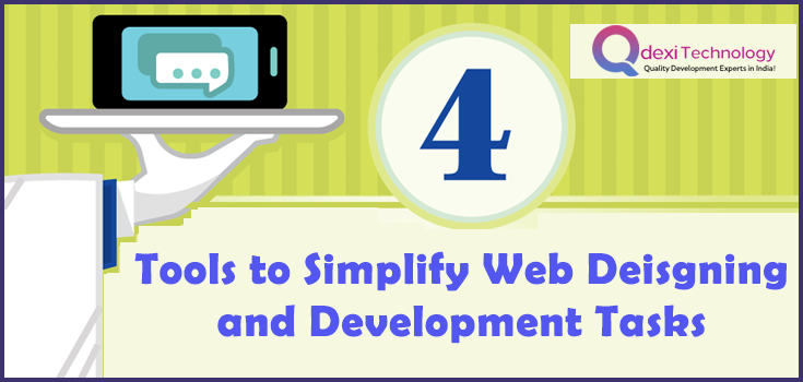 4 Tools to Simplify Web Designing and Development Tasks