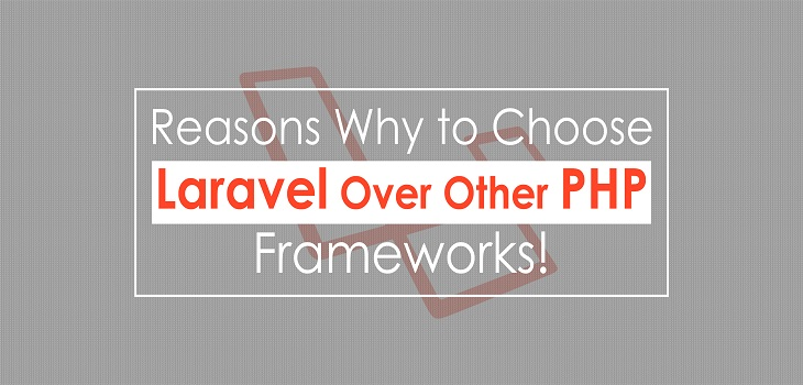 Why choose Laravel Over Other PHP Frameworks