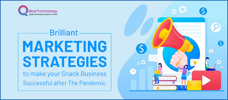 Brilliant Marketing Strategies to Make Your Snack Business Successful After The Pandemic