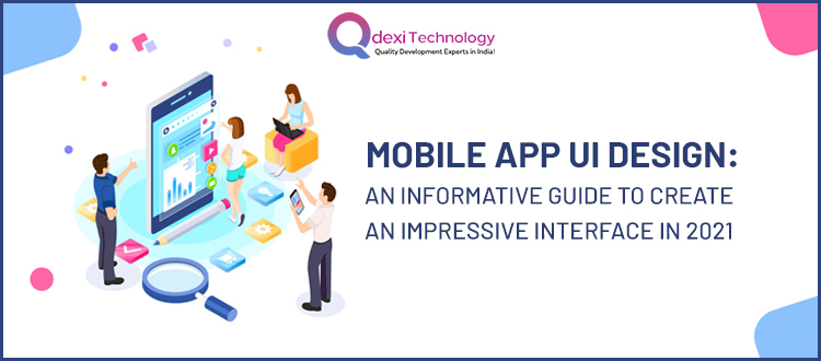 Mobile-App-UI-Design-An-Informative-Guide-to-Create-an-Impressive-Interface-in-2021(1)