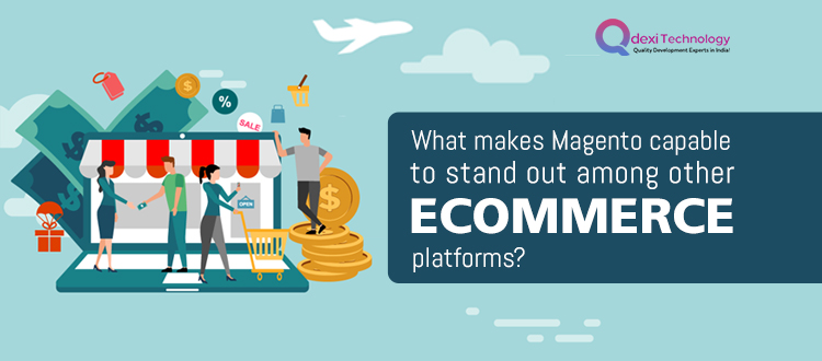 What-makes-Magento-capable-to-stand-out-among-other-eCommerce-platforms