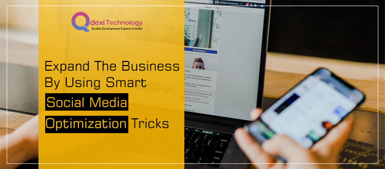 Expand the Business by Using Smart Social Media Optimization Tricks