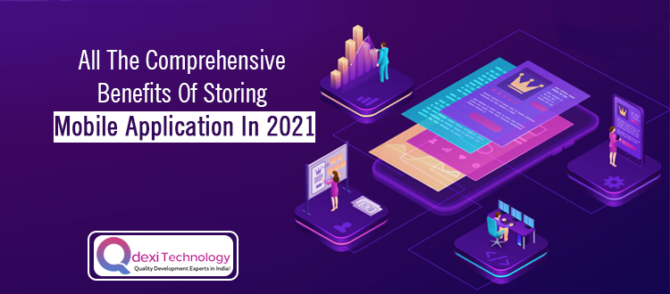 All the Comprehensive Benefits of Storing Mobile Application in 2021